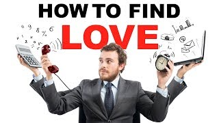 How to find love if you have too much work