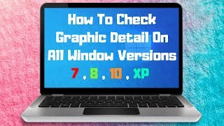 How To Check Graphic Card Memory In Windows 7 Ultimate , 8 and 10