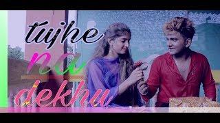 Tujhe Na Dekhu to-hindi heart touching love story'-hindi cover song 2018