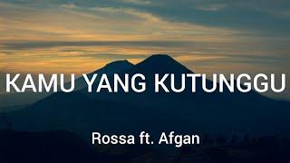 Afgan ft. Rossa - Kamu Yang Kutunggu (Lirik)