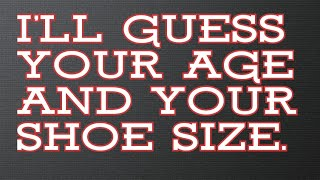 I'll guess your age, and your shoe size.