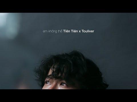 TIÊN TIÊN X TOULIVER - EM KHÔNG THỂ [ OFFICIAL MV ]