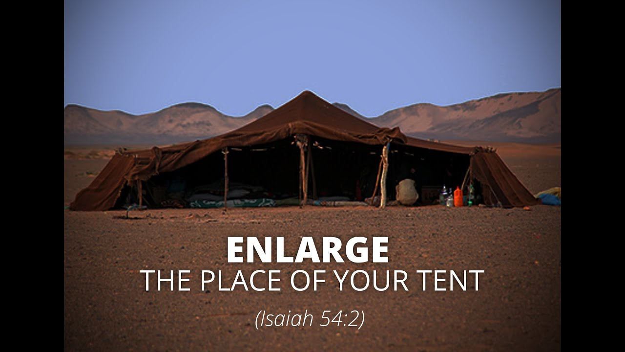 Enlarge the Place of Your Tent - Isaiah 542-3 & Enlarge the Place of Your Tent - Isaiah 54:2-3 - YouTube