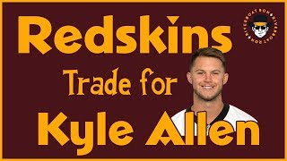 Redskins Trade 5th-Round Pick for QB Kyle Allen | Competition for Dwayne Haskins?
