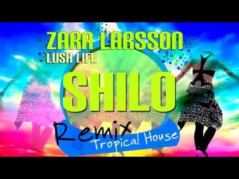 Zara Larsson - Lush Life ( ♪Tropical House - Shilo♪ ) ☛FREE DOWNLOAD Now