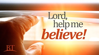 Beyond Today -- Lord, Help Me Believe!