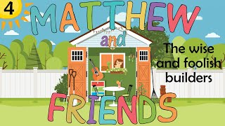 Matthew and Friends - 4 - The wise and foolish builders