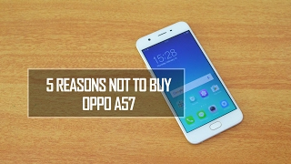 5 Reasons NOT to Buy Oppo A57