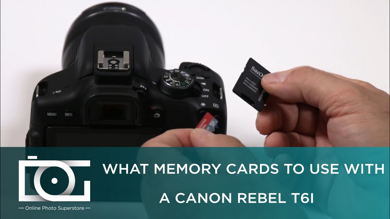 Tutorial What Memory Cards To Use With Canon Rebel T6i Cameras