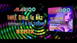 Marioo - Takie ciało to raj (MADMAX & DJ TEEN'S REMIX)