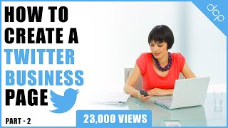 Part 2 - How to create a Twitter account for your business - [ Twitter Business Page Setup ]