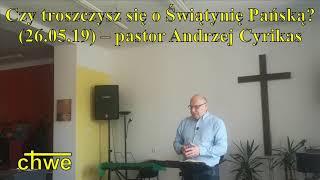 """Kazanie """"Czy troszczysz się o Świątynię Pańską"""" (26.05.19) – pastor Andrzej Cyrikas"""