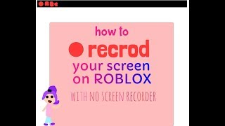 HOW TO RECORD ON ROBLOX WITH NO SCREEN RECORDER