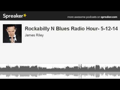 Rockabilly N Blues Radio Hour- 5-12-14 (made with Spreaker)