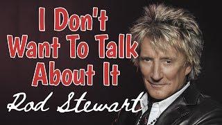 I Don't Want To Talk About It - ROD STEWART Karaoke
