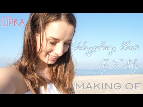Fly To Sky / Uskrzydlasz Mnie – Making Of Music Video | Sylwia Lipka