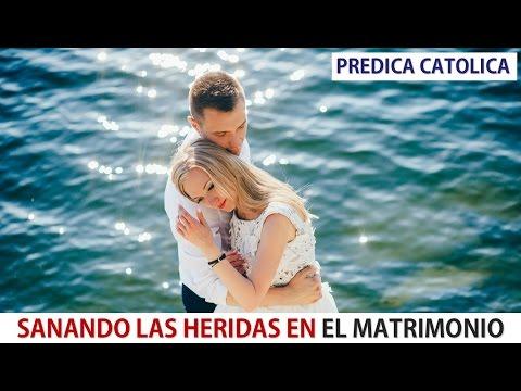SANANDO LAS HERIDAS EN EL MATRIMONIO (Predica Catolica 2016)