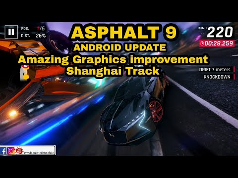 ASPHALT 9 ANDROID UPDATE IMPROVED GRAPHICS SHANGHAI TRACK ULTRA QUALITY