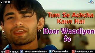 Door Waadiyon Se Full Video Song : Tum Se Achcha Kaun Hai | Nakul Kapoor, Aarti Chabaria |