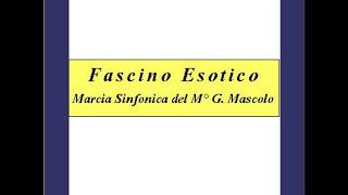 """""""Fascino Esotico"""" - Marcia Sinfonica - G: Mascolo"""