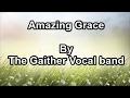 Amazing Grace - The Gaither Vocal band (Lyrics)