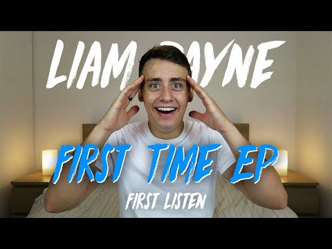 Liam Payne | First Time - EP (First Listen)