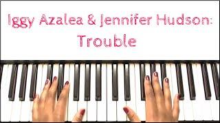Iggy Azalea & Jennifer Hudson - Trouble: Piano Tutorial