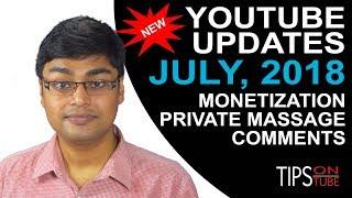 YouTube Updates July 2018 - Monetization - Private Massage - Comments