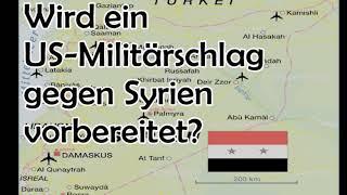 US-Militärschlag gegen Syrien in Vorbereitung?