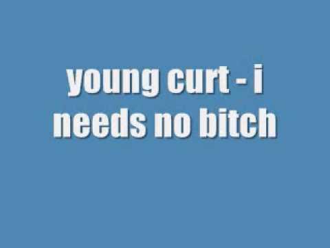 i needs no bitch - young curt