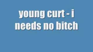 Watch Young Curt I Needs No Bitch video