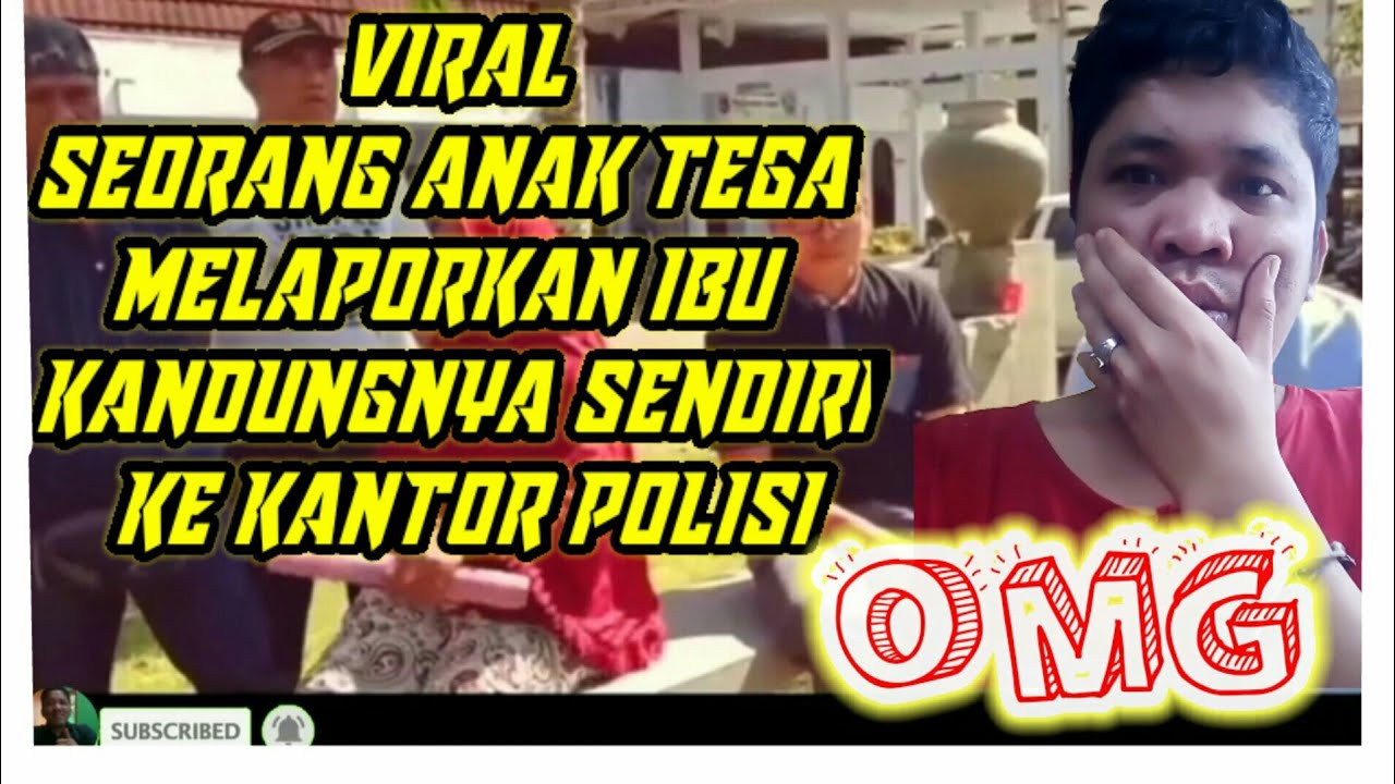 VIDIO VIRAL - SEORANG ANAK TEGA MELAPORKAN IBU KANDUNGANNYA SENDIRI KE KANTOR POLISI #VidioViral