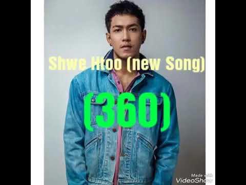 360 Shwe htoo new song 2018