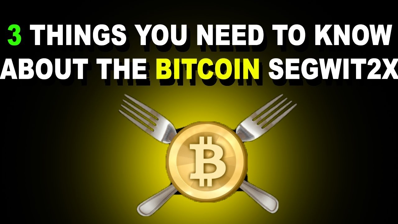3 things you need to know about the bitcoin segwit2x fork youtube 3 things you need to know about the bitcoin segwit2x fork ccuart Images