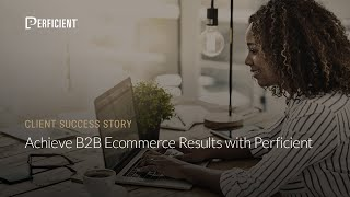 Achieve B2B Ecommerce Results …