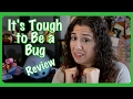 It's Tough to Be a Bug Review- Shining, Shimmering, Splendid