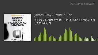 EP55 - HOW TO BUILD A FACEBOOK AD CAMPAIGN