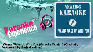 Amazing Karaoke - I Wanna Wake Up With You (Karaoke Version)