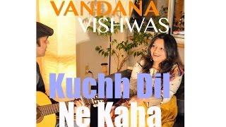 Vandana Vishwas - Kuchh Dil Ne Kaha
