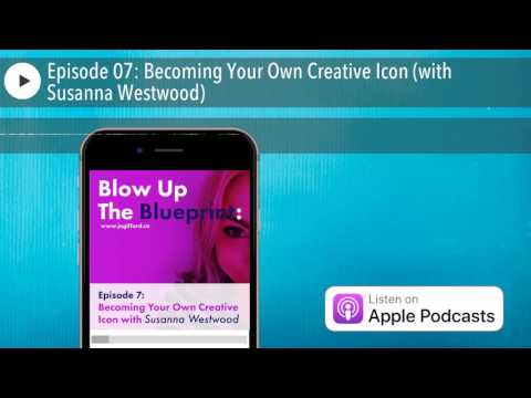 Episode 07: Becoming Your Own Creative Icon (with Susanna We