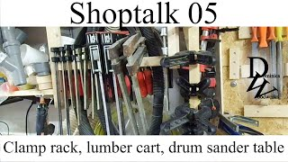 Shoptalk 05 - clamp storage, lumber rack, drum sander table