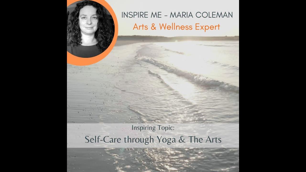 Inspire Me - Maria Coleman - Yoga, The Arts, Wellness & More!