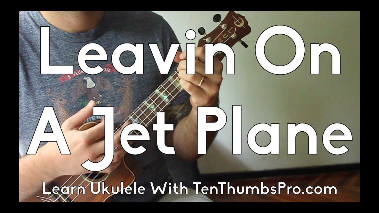 Leavin On A Jet Plane John Denver Great First Beginner Ukulele