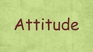 Attitude / Components of Attitude / feature of attitude