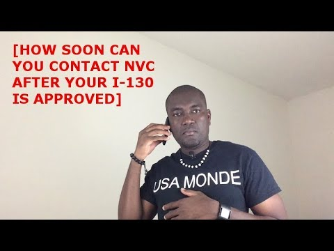 HOW SOON CAN YOU CONTACT NVC AFTER I-130 IS APPROVED