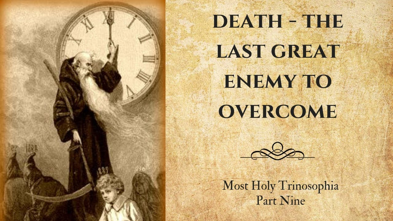 9. Death - the Last Great Enemy to Overcome – MOST HOLY TRINOSOPHIA