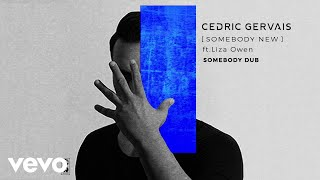 Cedric Gervais - Somebody New (Somebody Dub) ft. Liza Owen