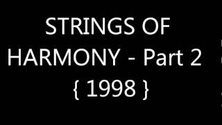 STRINGS OF HARMONY - Part 2 - { 1998 }