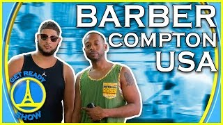 BARBER EN PLEIN COMPTON (LOS ANGELES, USA) ! - GET READY SHOW #88