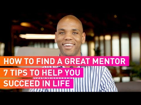 How To Find A Great Mentor | 7 Tips For Success In Life